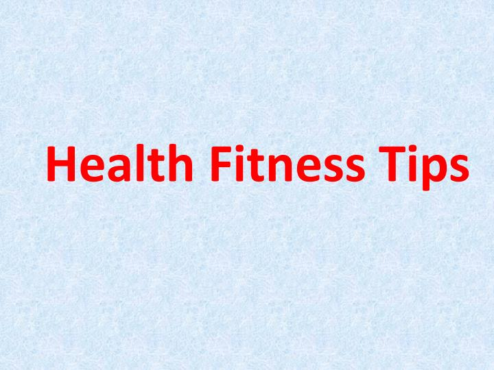 Health fitness tips