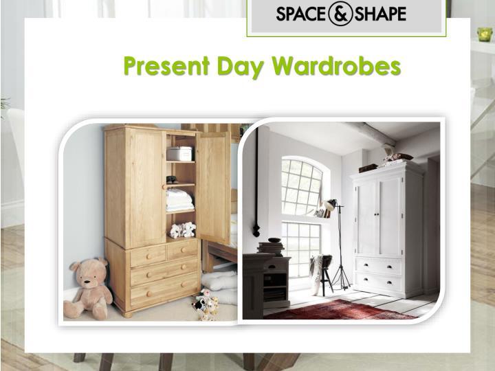 Present Day Wardrobes