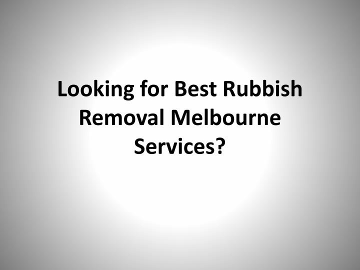 Looking for best rubbish removal melbourne services