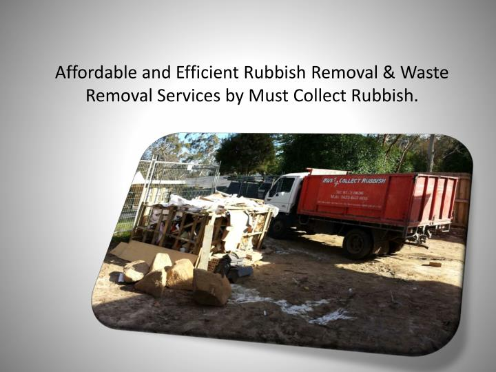 Affordable and Efficient Rubbish Removal & Waste Removal Services by Must Collect Rubbish.