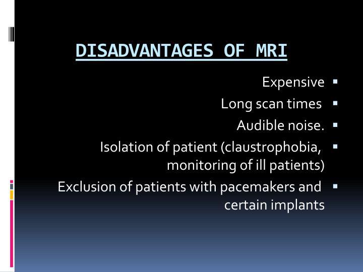 DISADVANTAGES OF MRI