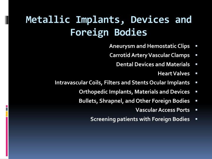 Metallic Implants, Devices and Foreign Bodies