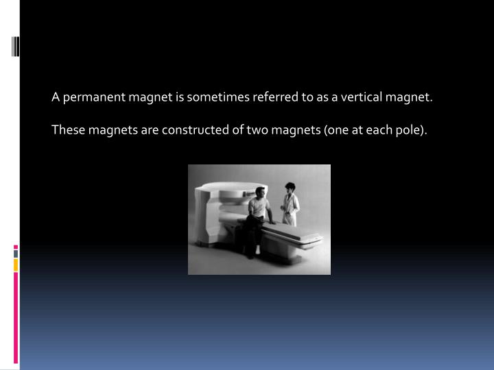 A permanent magnet is sometimes referred to as a vertical magnet.