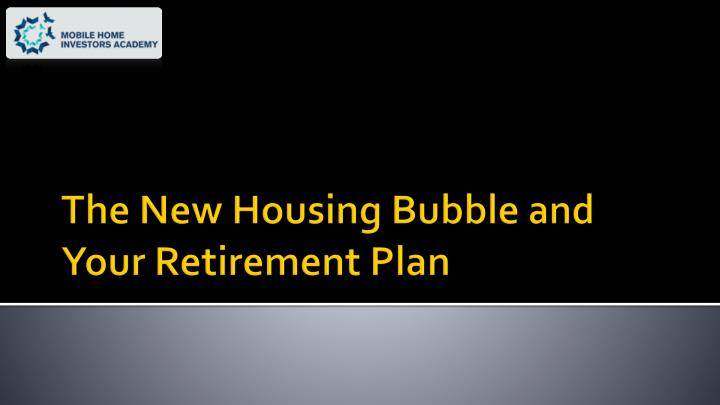 the new housing bubble and your retirement plan n.