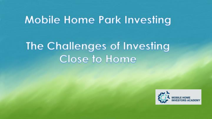 Mobile home park investing local vs out of area investing 7424200