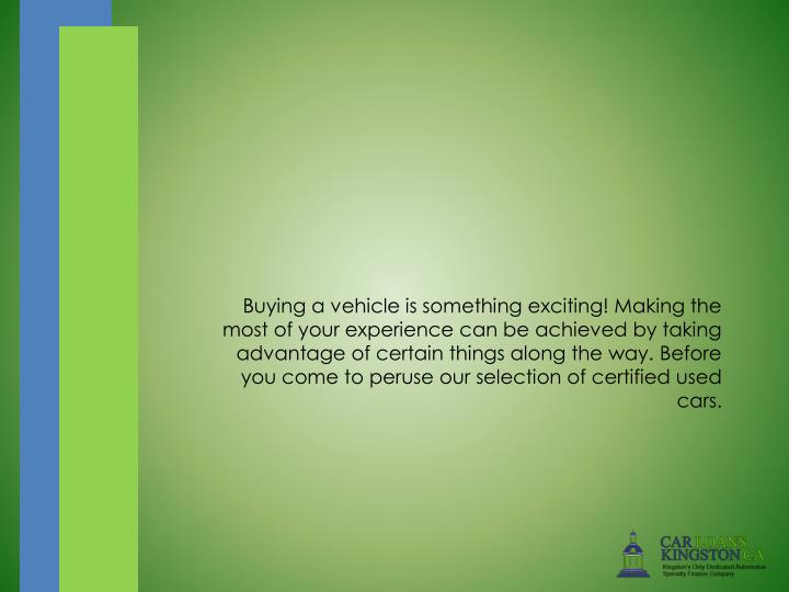 Buying a vehicle is something exciting! Making the most of your experience can be achieved by taking...