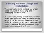 banking network design and installation