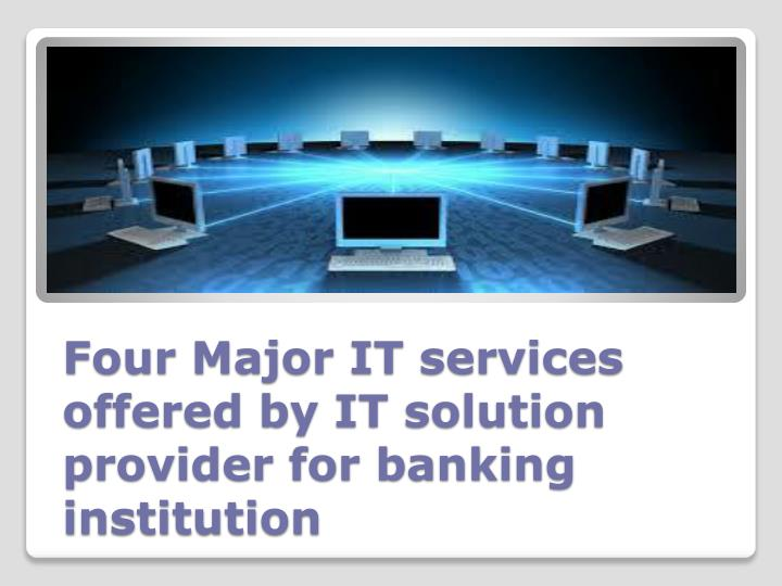 four major it services offered by it solution provider for banking institution n.