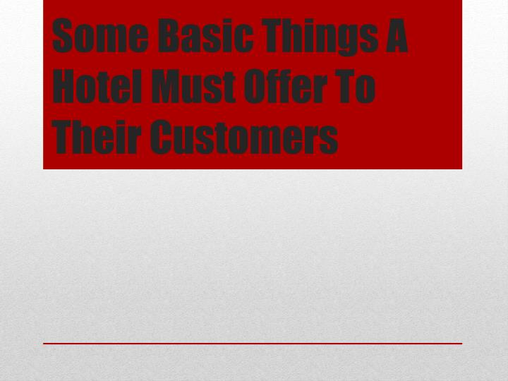 some basic things a hotel must offer to their customers n.