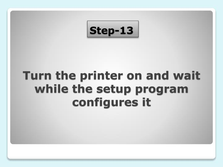 Turn the printer on and wait while the setup program configures it