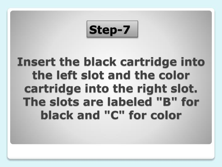 """Insert the black cartridge into the left slot and the color cartridge into the right slot. The slots are labeled """"B"""" for black and """"C"""" for color"""