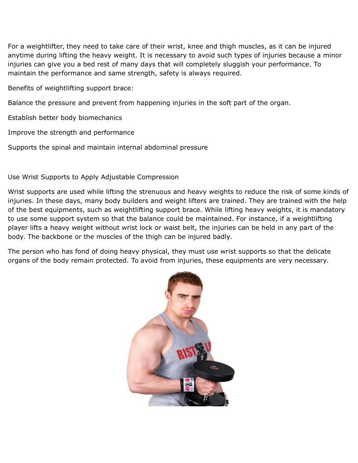 For a weightlifter, they need to take care of their wrist, knee and thigh muscles, as it can be inju...