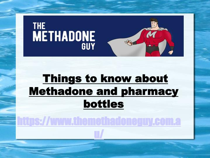 Things to know about Methadone and pharmacy bottles