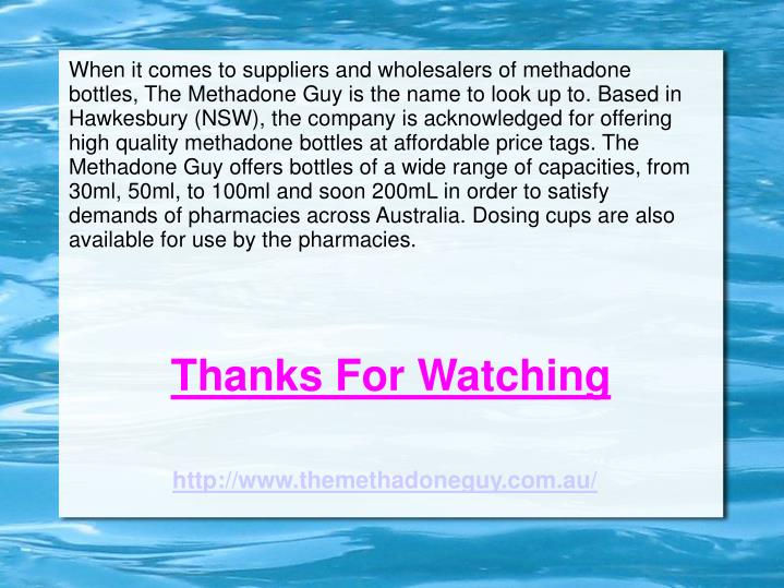 When it comes to suppliers and wholesalers of methadone bottles, The Methadone Guy is the name to look up to. Based in Hawkesbury (NSW), the company is acknowledged for offering high quality methadone bottles at affordable price tags. The Methadone Guy offers bottles of a wide range of capacities, from 30ml, 50ml, to 100ml and soon 200mL in order to satisfy demands of pharmacies across Australia. Dosing cups are also available for use by the pharmacies.