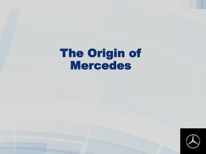 The origin of mercedes