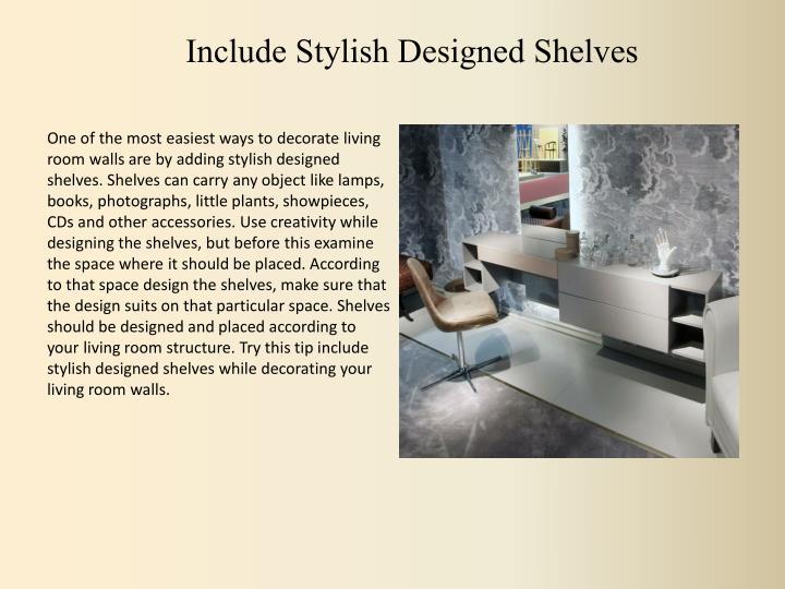 Include Stylish Designed Shelves