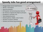 speedy jobs has good arrangement