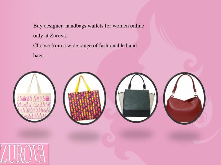 Buy designer  handbags wallets for women online only at Zurova.