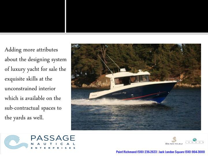 Adding more attributes about the designing system of luxury yacht for sale the exquisite skills at t...