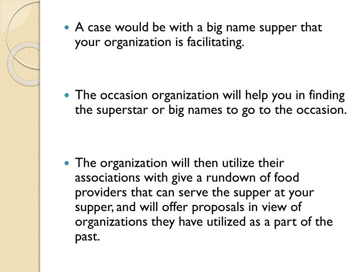 A case would be with a big name supper that your organization is facilitating.