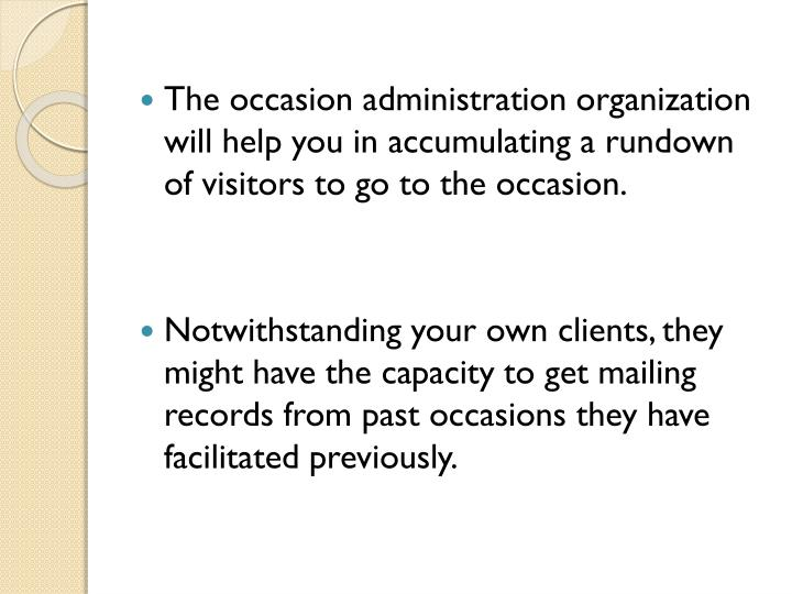 The occasion administration organization will help you in accumulating a rundown of visitors to go to the occasion