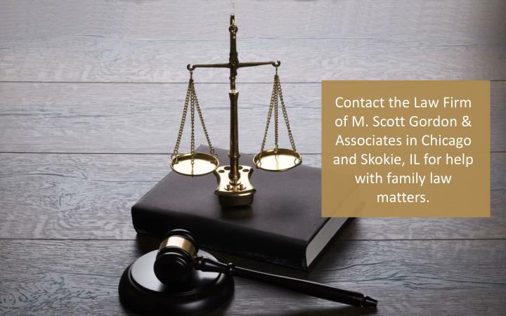 Contact the Law Firm of M. Scott Gordon & Associates in Chicago and Skokie, IL for help with family law matters.