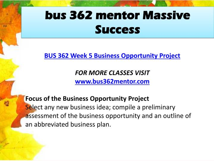 bus 362 week 5 business opportunity Click link below to purchase:   bus 362 week 5 final paper – business opportunity project.
