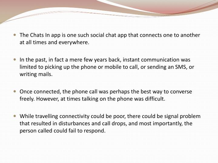 The Chats In app is one such social chat app that connects one to another at all times and everywher...