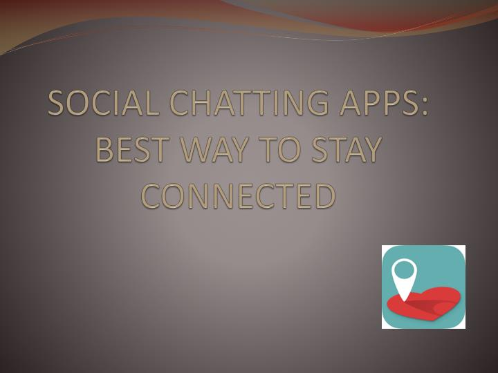 Social chatting apps best way to stay connected