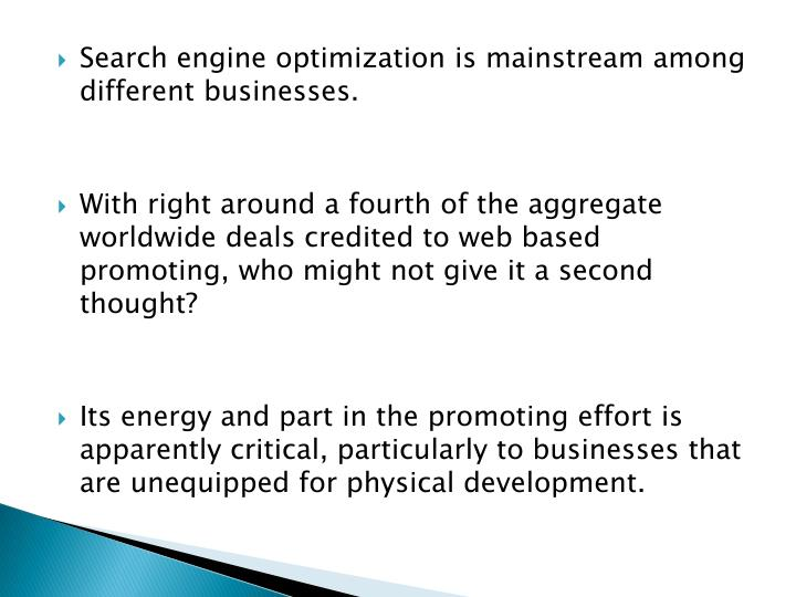 Search engine optimization is mainstream among different businesses.