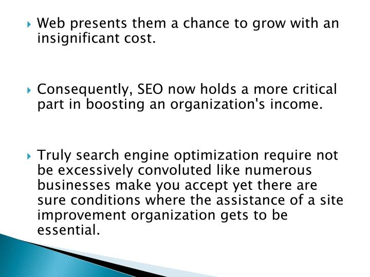 Web presents them a chance to grow with an insignificant cost.