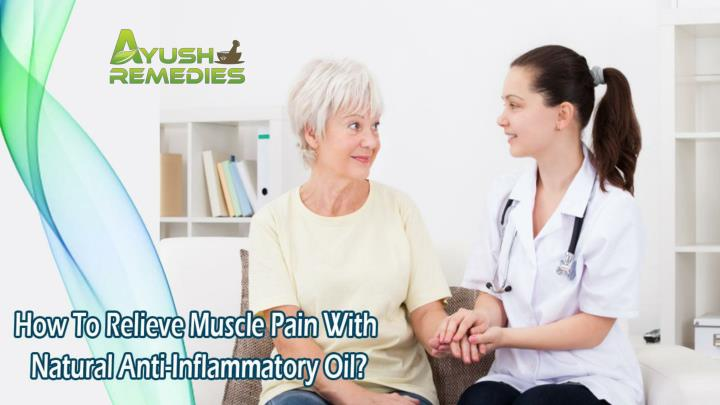 How to relieve muscle pain with natural anti inflammatory oil