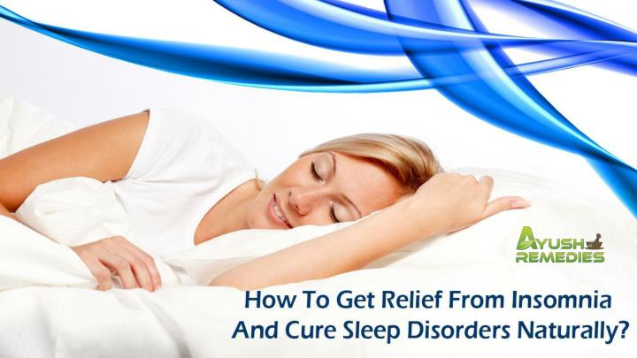 How to get relief from insomnia and cure sleep disorders naturally