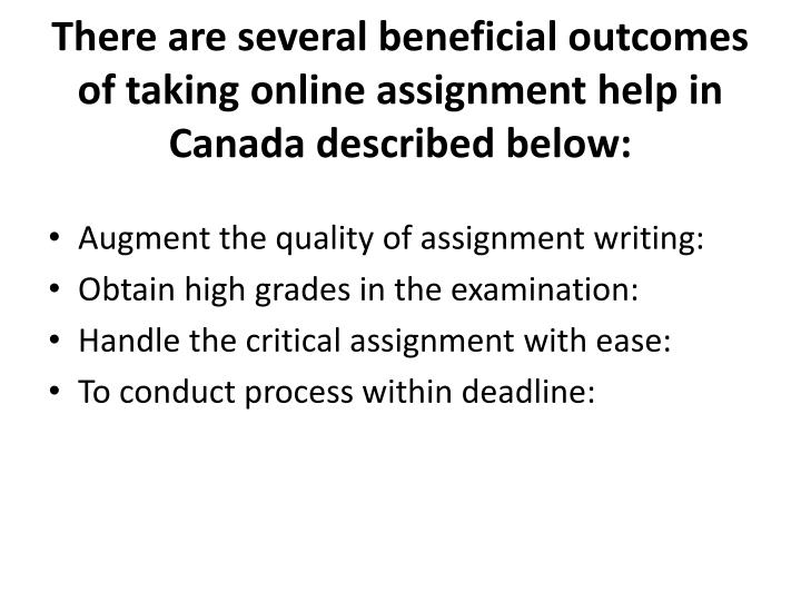 There are several beneficial outcomes of taking online assignment help in canada described below