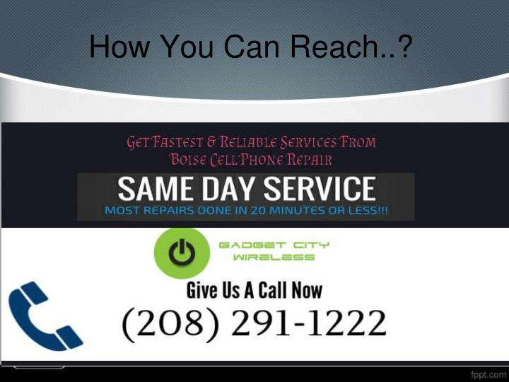 How You Can Reach..?