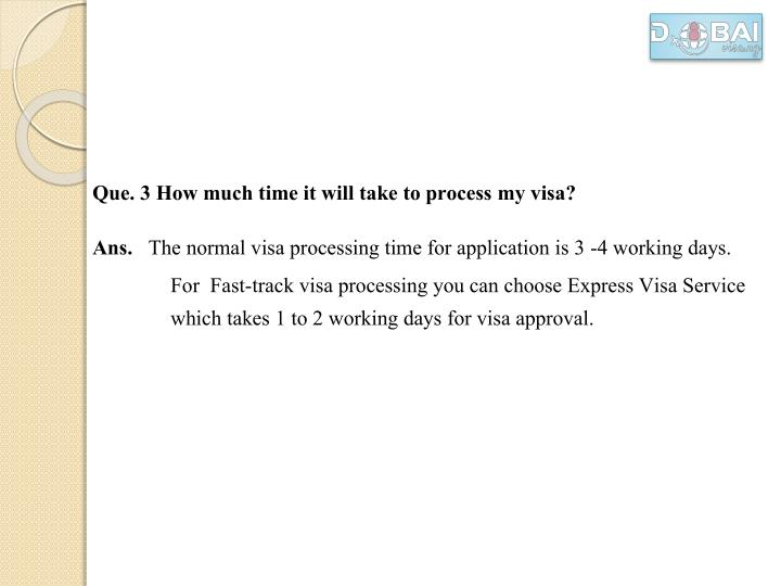 Que. 3 How much time it will take to process my visa?