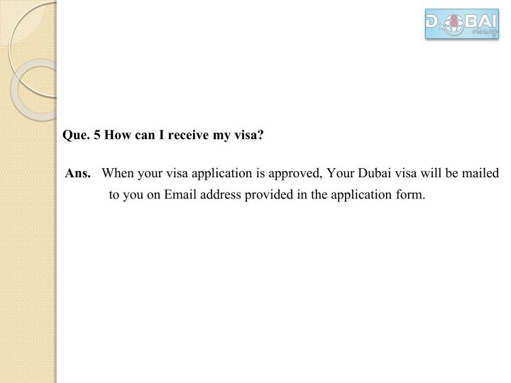Que. 5 How can I receive my visa?