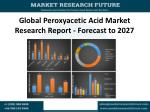 global peroxyacetic acid market research report forecast to 2027