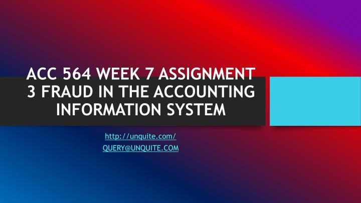acc 564 week 7 assignment 3 fraud in the accounting information system n.