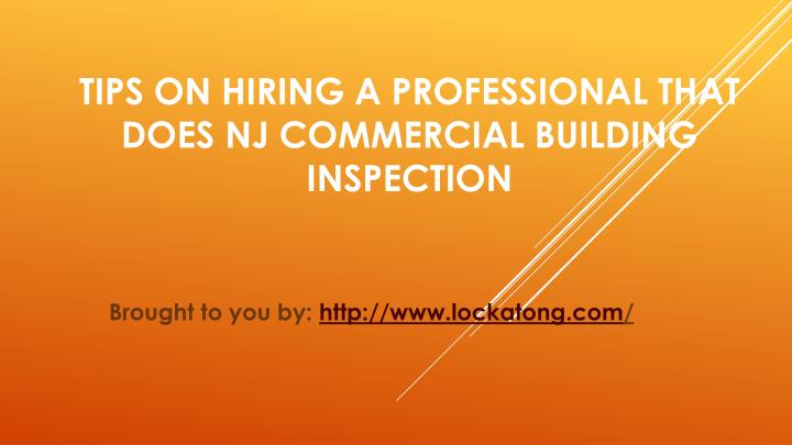 Tips on hiring a professional that does nj commercial building inspection