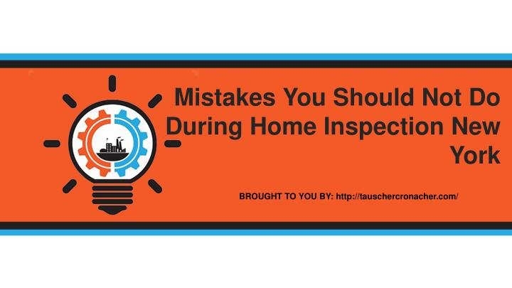 Mistakes You Should Not Do During Home Inspection New York