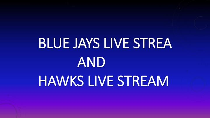 Blue jays live strea and hawks live stream