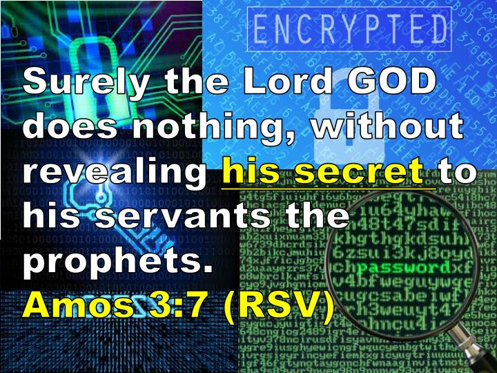 Surely the Lord GOD does nothing, without revealing