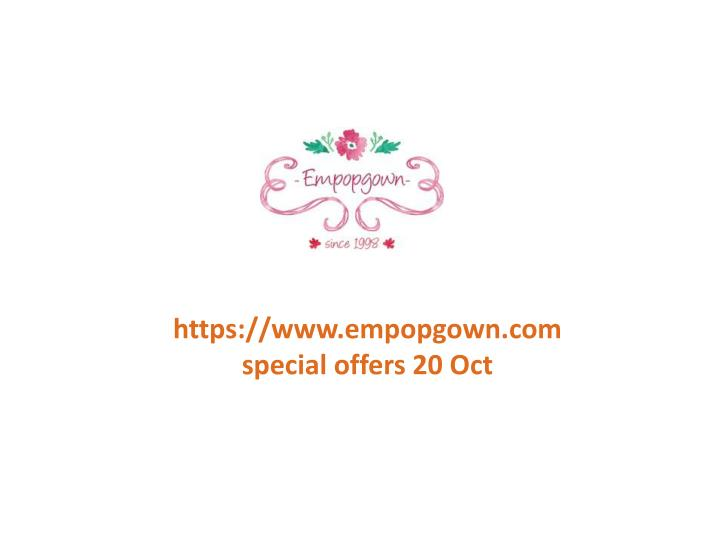 Https://www.empopgown.com special offers 20 Oct