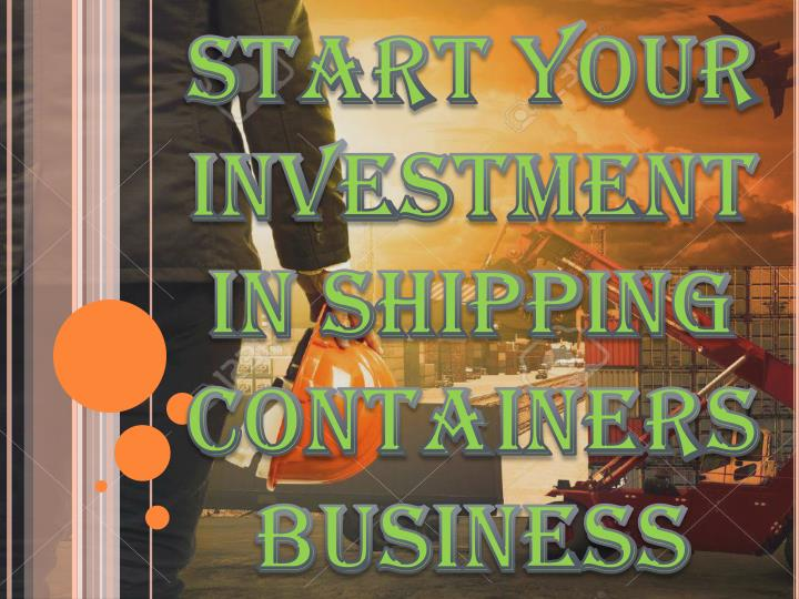 Start your investment in shipping containers business