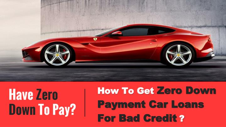 ppt how to get zero down auto loans with bad credit powerpoint presentation id 7427670. Black Bedroom Furniture Sets. Home Design Ideas
