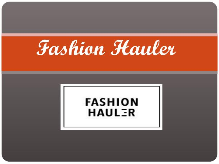 Fashion hauler