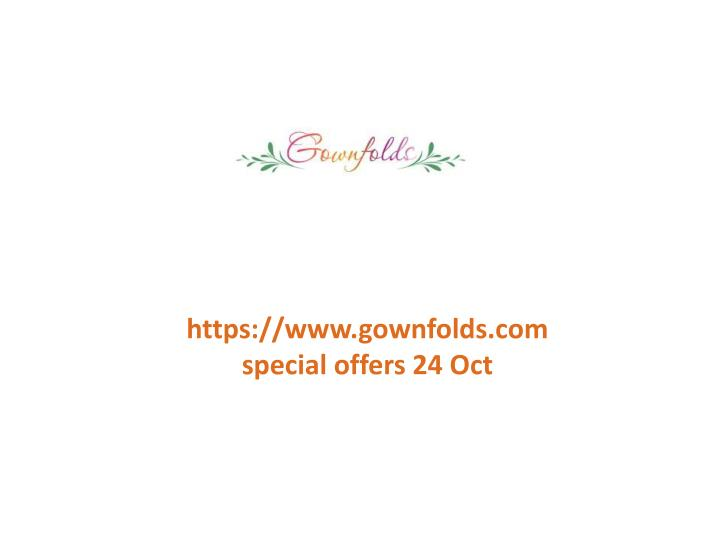 Https://www.gownfolds.com special offers 24 Oct
