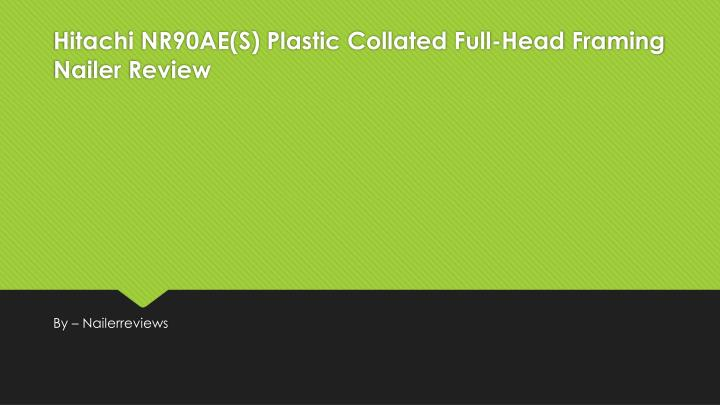 Hitachi nr90ae s plastic collated full head framing nailer review