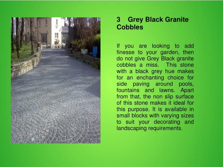 3    Grey Black Granite Cobbles